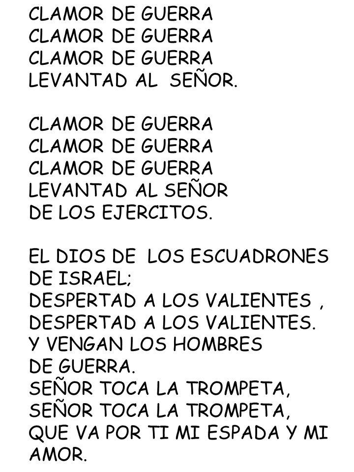 CLAMOR DE GUERRA LEVANTAD AL SEÑOR. LEVANTAD AL SEÑOR. DE LOS EJERCITOS. EL DIOS DE LOS ESCUADRONES.