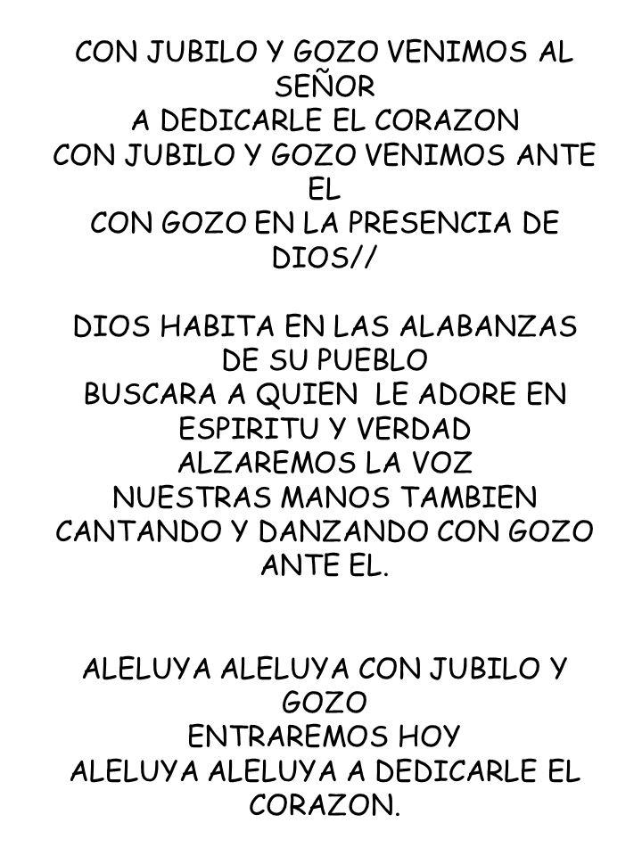 CON JUBILO Y GOZO VENIMOS AL SEÑOR A DEDICARLE EL CORAZON