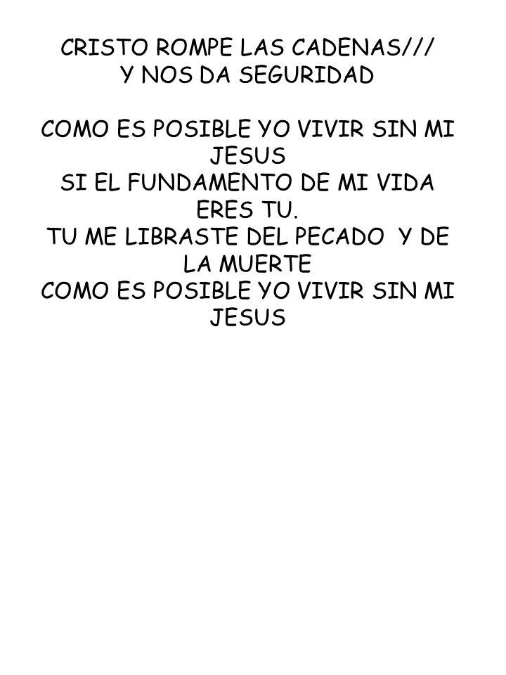 CRISTO ROMPE LAS CADENAS/// Y NOS DA SEGURIDAD