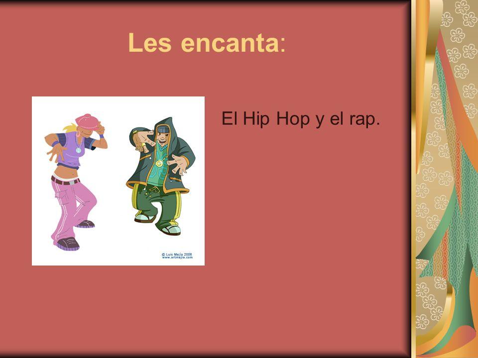Les encanta: El Hip Hop y el rap.