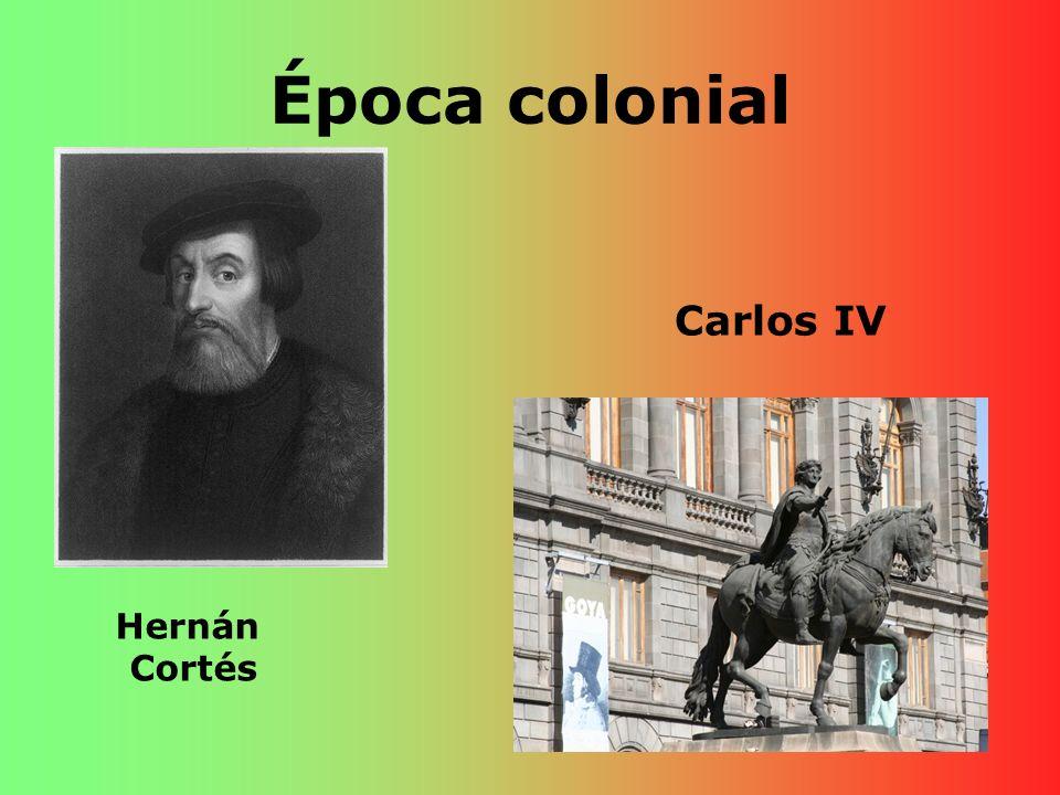 Época colonial Carlos IV Hernán Cortés