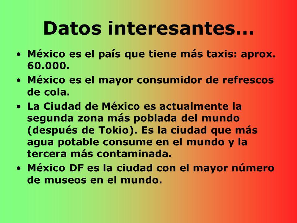 Datos interesantes… México es el país que tiene más taxis: aprox. 60.000. México es el mayor consumidor de refrescos de cola.