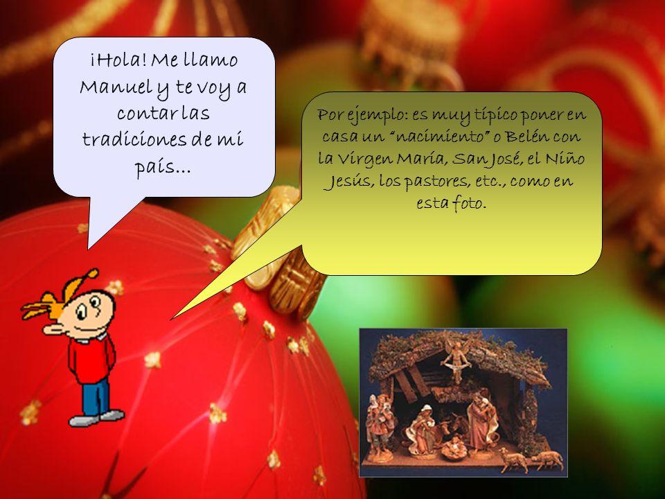 ¡Hola! Me llamo Manuel y te voy a contar las tradiciones de mi país...