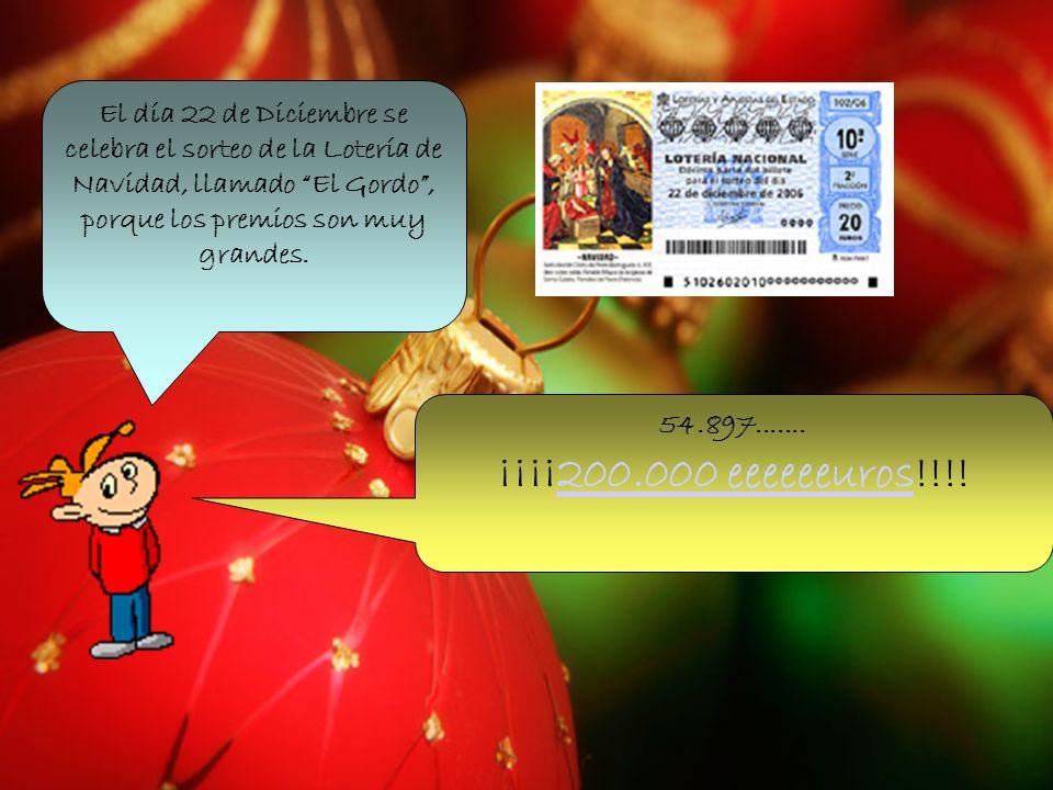El día 22 de Diciembre se celebra el sorteo de la Lotería de Navidad, llamado El Gordo , porque los premios son muy grandes.