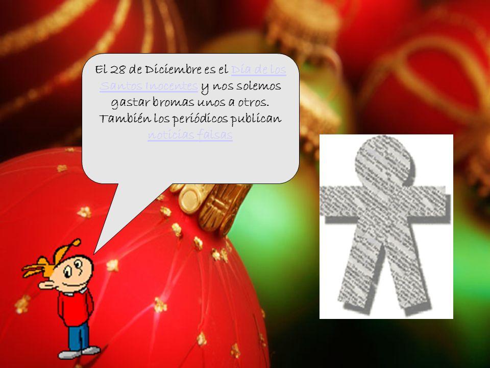 El 28 de Diciembre es el Día de los Santos Inocentes y nos solemos gastar bromas unos a otros.