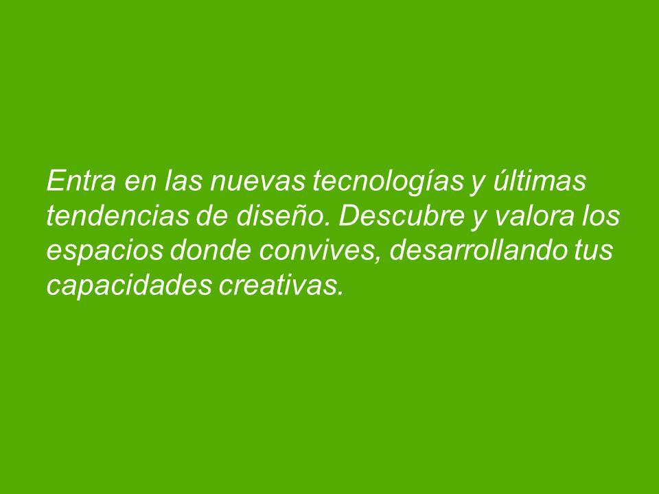 Entra en las nuevas tecnologías y últimas tendencias de diseño