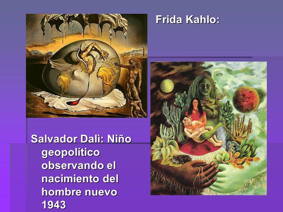 Frida Kahlo: Salvador Dalì: Niño geopolítico observando el nacimiento del hombre nuevo 1943