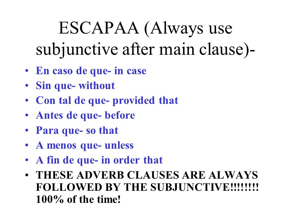ESCAPAA (Always use subjunctive after main clause)-