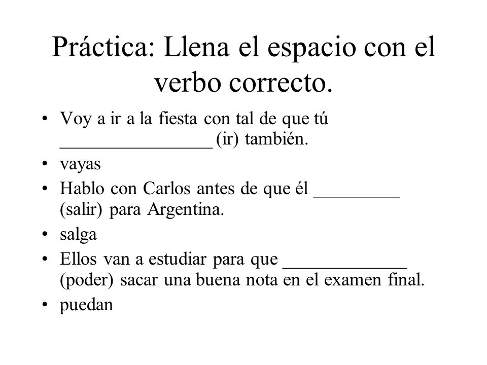 Práctica: Llena el espacio con el verbo correcto.