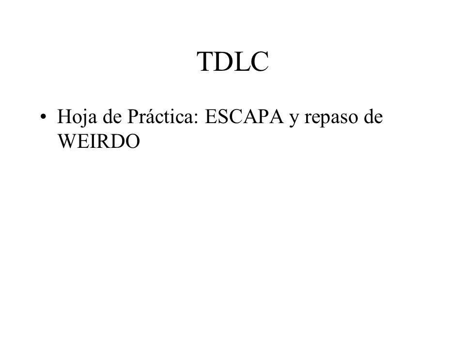 TDLC Hoja de Práctica: ESCAPA y repaso de WEIRDO