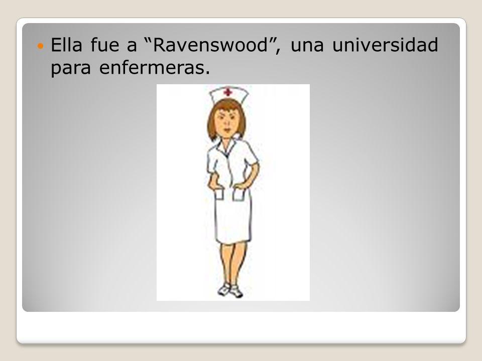 Ella fue a Ravenswood , una universidad para enfermeras.