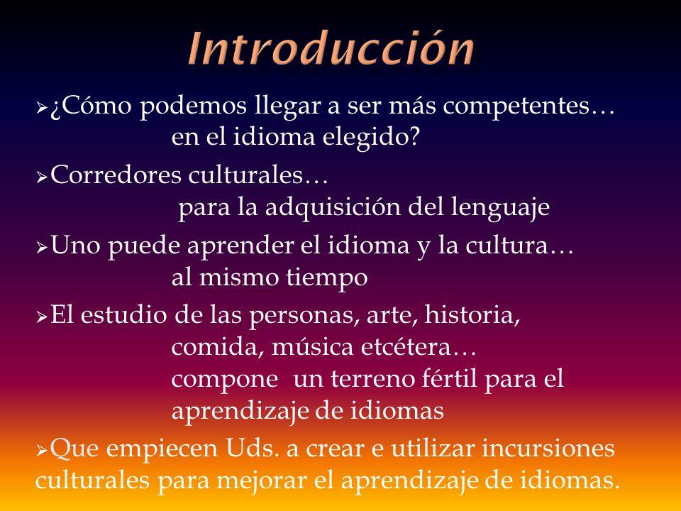 Introducción ¿Cómo podemos llegar a ser más competentes… en el idioma elegido Corredores culturales… para la adquisición del lenguaje.