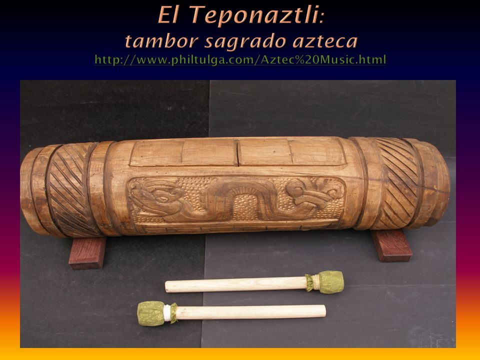 El Teponaztli: tambor sagrado azteca http://www. philtulga