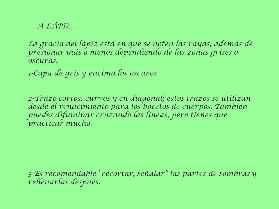 A LÁPIZ… La gracia del lápiz está en que se noten las rayas, además de presionar más o menos dependiendo de las zonas grises o oscuras.