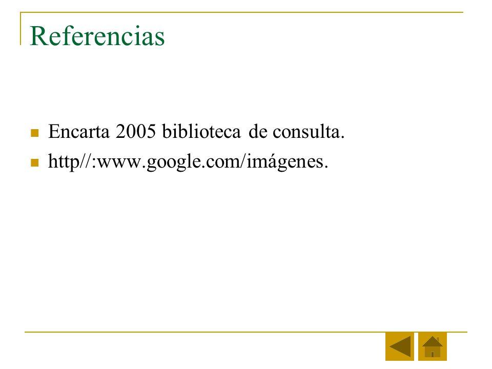 Referencias Encarta 2005 biblioteca de consulta.