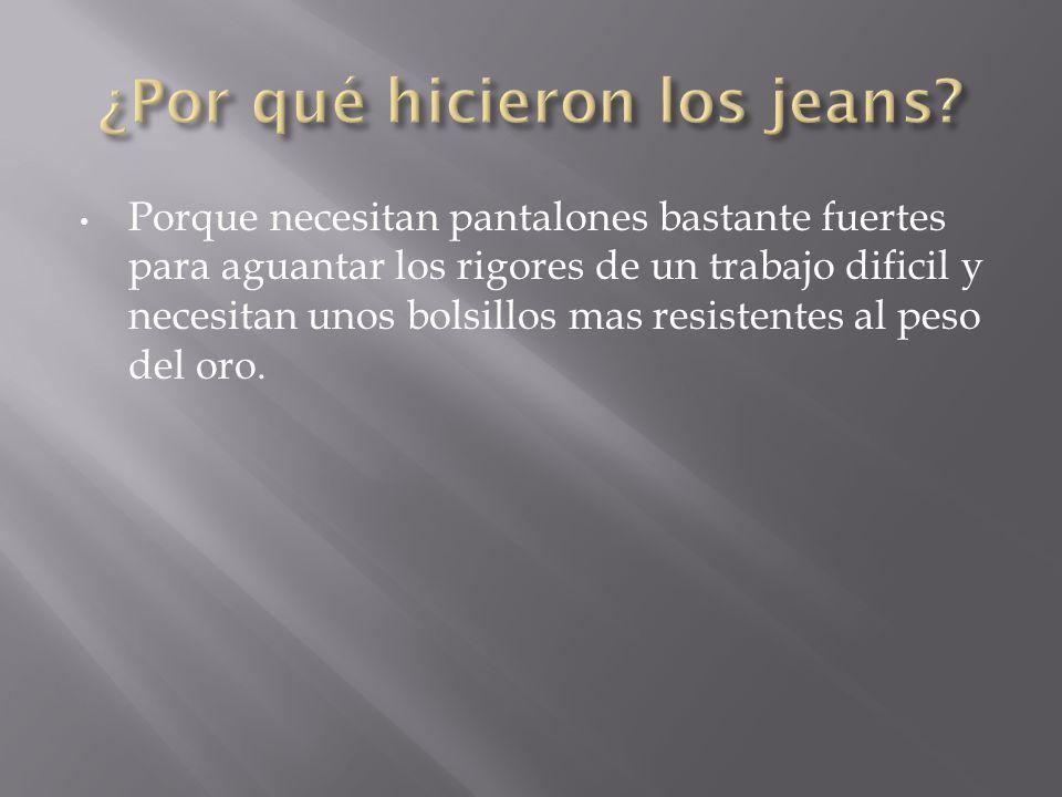 ¿Por qué hicieron los jeans