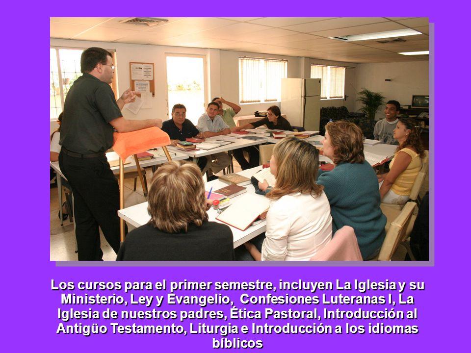 Los cursos para el primer semestre, incluyen La Iglesia y su Ministerio, Ley y Evangelio, Confesiones Luteranas I, La Iglesia de nuestros padres, Ética Pastoral, Introducción al Antigüo Testamento, Liturgia e Introducción a los idiomas bíblicos
