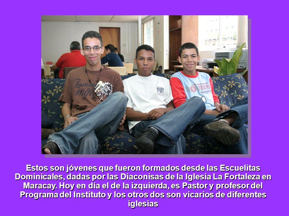 Estos son jóvenes que fueron formados desde las Escuelitas Dominicales, dadas por las Diaconisas de la Iglesia La Fortaleza en Maracay.