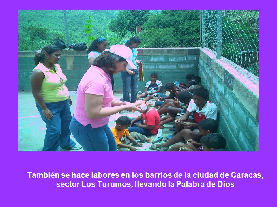 También se hace labores en los barrios de la ciudad de Caracas, sector Los Turumos, llevando la Palabra de Dios