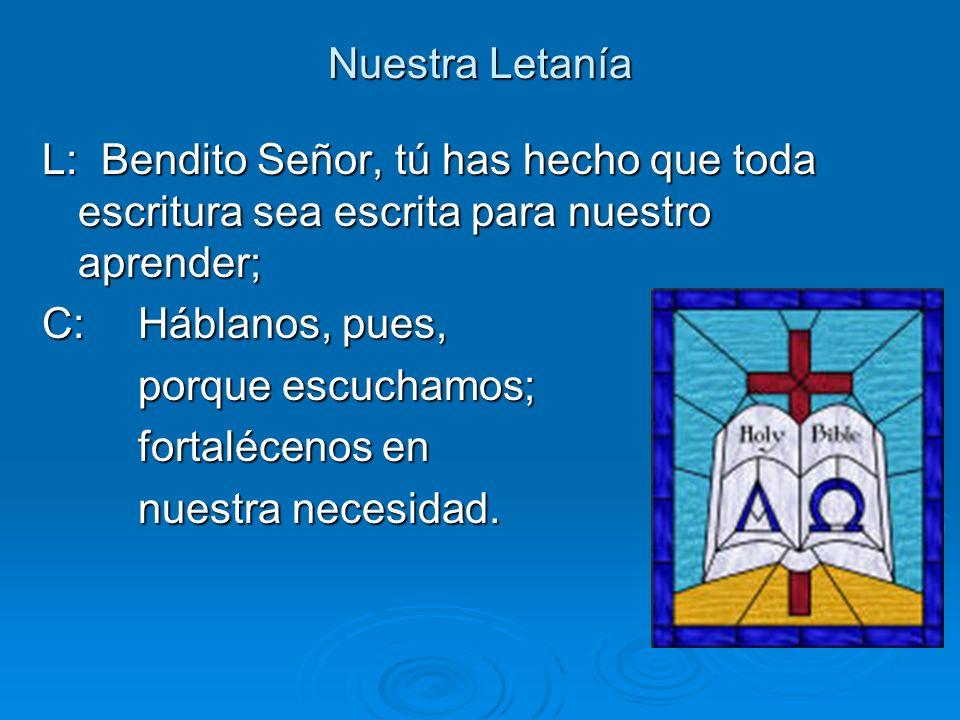 Nuestra Letanía L: Bendito Señor, tú has hecho que toda escritura sea escrita para nuestro aprender;