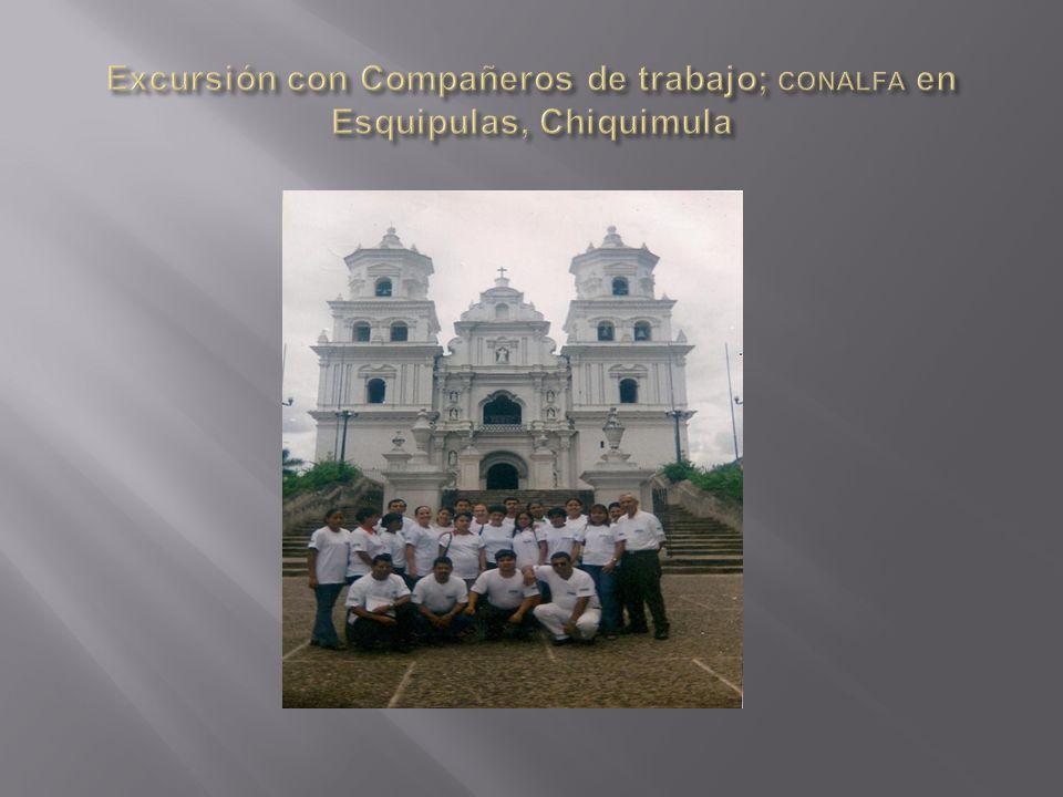 Excursión con Compañeros de trabajo; CONALFA en Esquipulas, Chiquimula