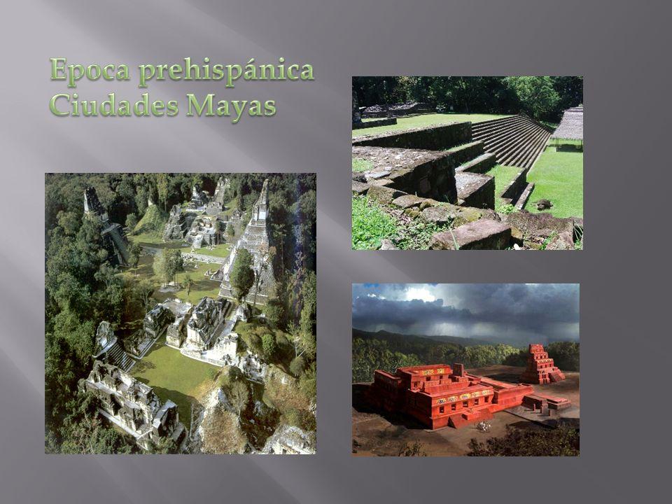 Epoca prehispánica Ciudades Mayas