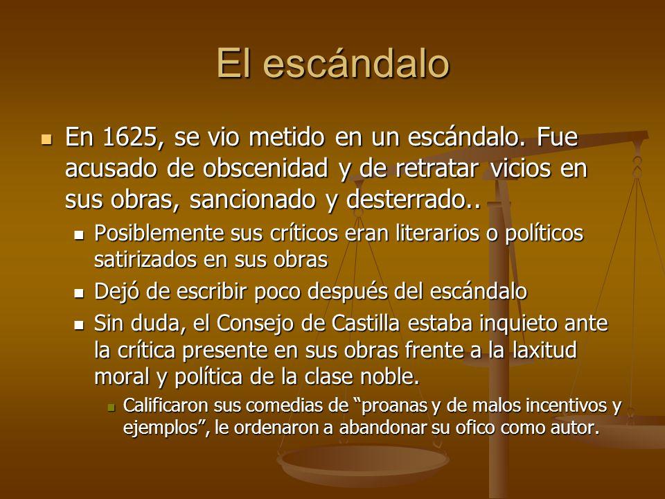 El escándalo En 1625, se vio metido en un escándalo. Fue acusado de obscenidad y de retratar vicios en sus obras, sancionado y desterrado..