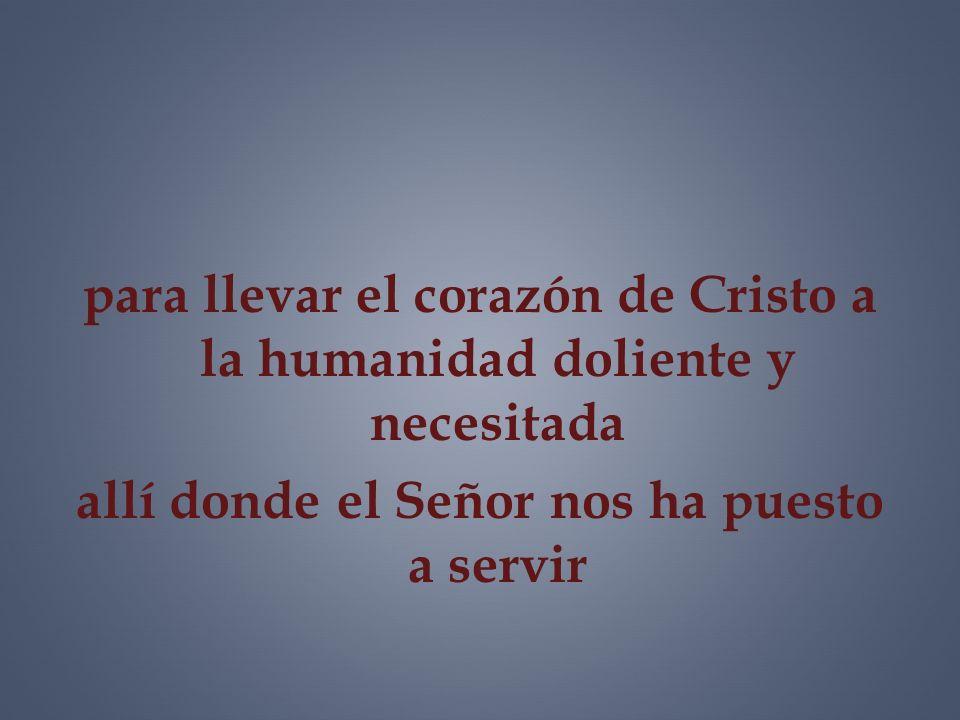 para llevar el corazón de Cristo a la humanidad doliente y necesitada