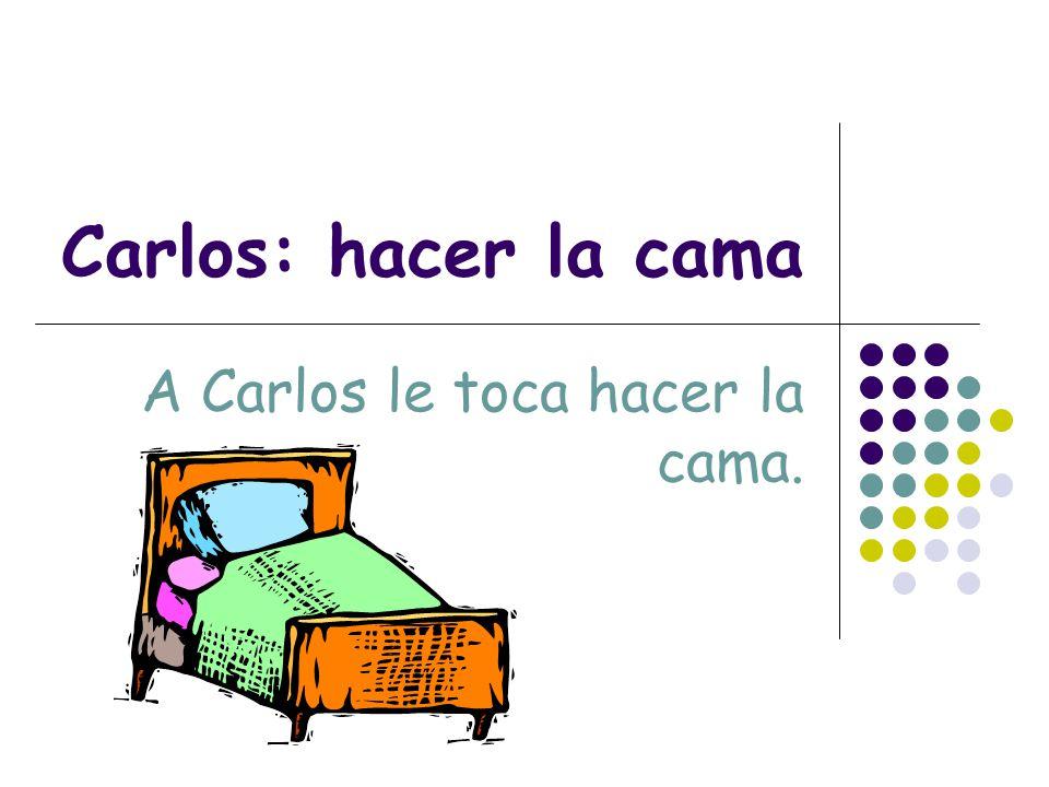 A Carlos le toca hacer la cama.