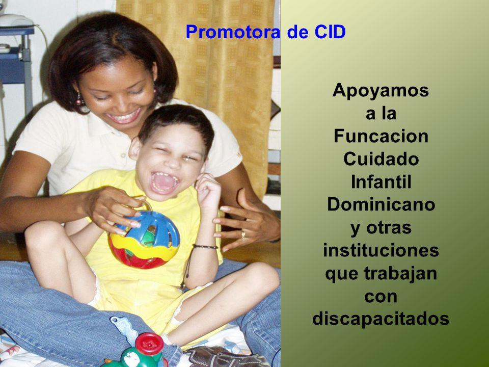 Promotora de CID Apoyamos. a la. Funcacion. Cuidado. Infantil. Dominicano. y otras. instituciones.
