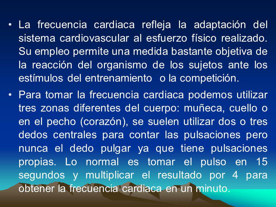 La frecuencia cardiaca refleja la adaptación del sistema cardiovascular al esfuerzo físico realizado. Su empleo permite una medida bastante objetiva de la reacción del organismo de los sujetos ante los estímulos del entrenamiento o la competición.