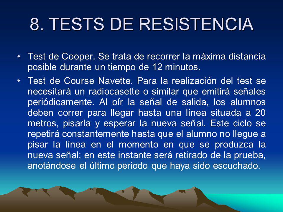8. TESTS DE RESISTENCIA Test de Cooper. Se trata de recorrer la máxima distancia posible durante un tiempo de 12 minutos.