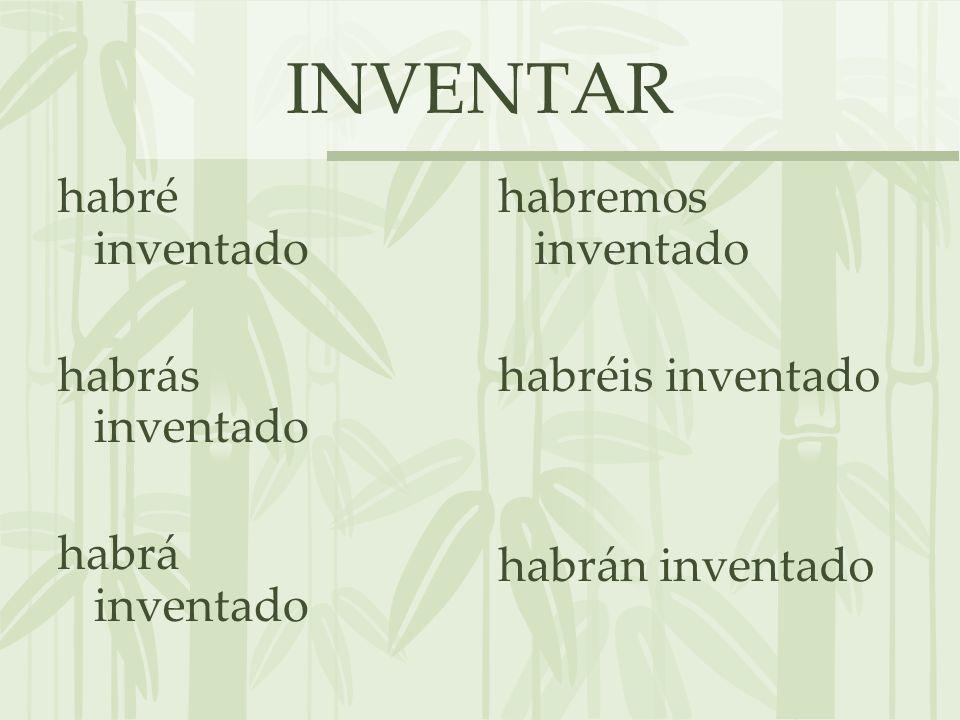 INVENTAR habré inventado habrás inventado habrá inventado