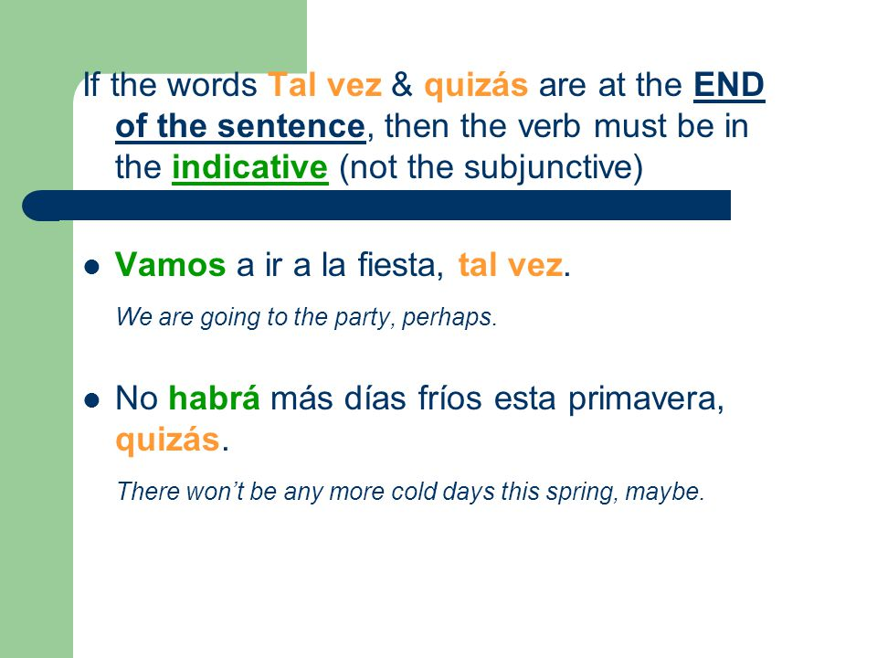 If the words Tal vez & quizás are at the END of the sentence, then the verb must be in the indicative (not the subjunctive)