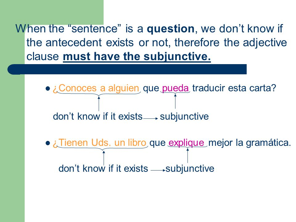 When the sentence is a question, we don't know if the antecedent exists or not, therefore the adjective clause must have the subjunctive.