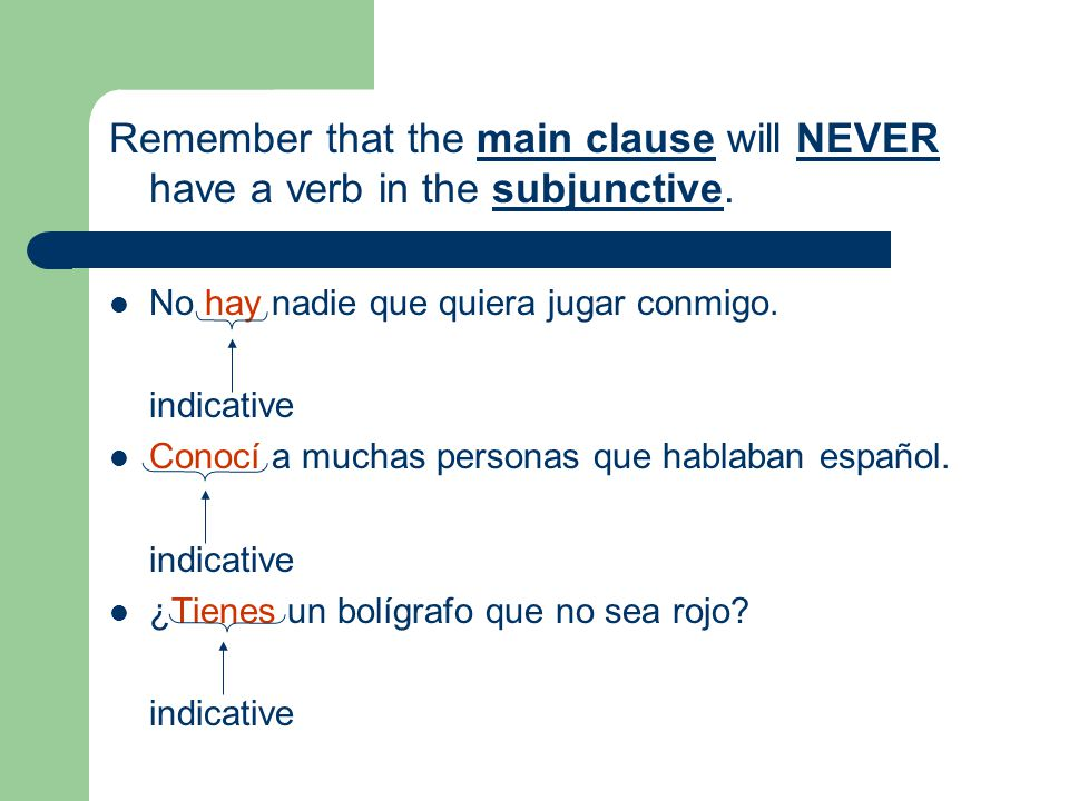 Remember that the main clause will NEVER have a verb in the subjunctive.