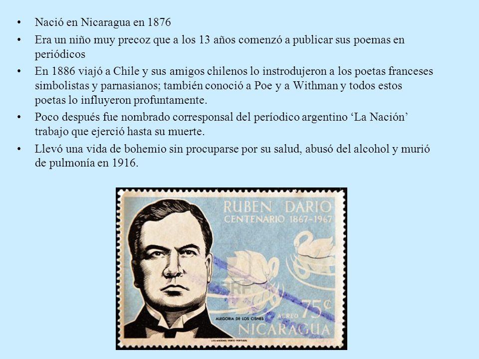 Nació en Nicaragua en 1876 Era un niño muy precoz que a los 13 años comenzó a publicar sus poemas en periódicos.