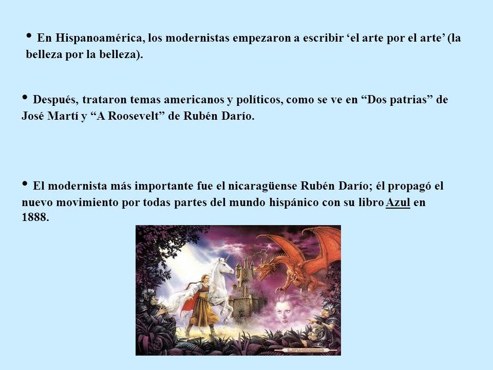 En Hispanoamérica, los modernistas empezaron a escribir 'el arte por el arte' (la belleza por la belleza).