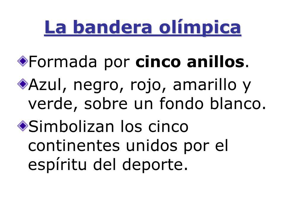 La bandera olímpica Formada por cinco anillos.