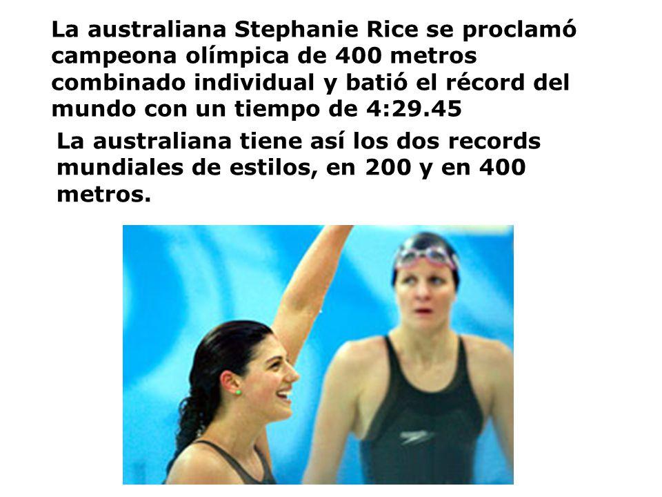 La australiana Stephanie Rice se proclamó campeona olímpica de 400 metros combinado individual y batió el récord del mundo con un tiempo de 4:29.45