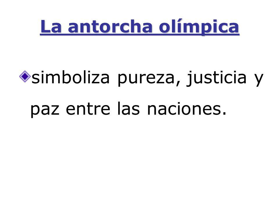 La antorcha olímpica simboliza pureza, justicia y paz entre las naciones.