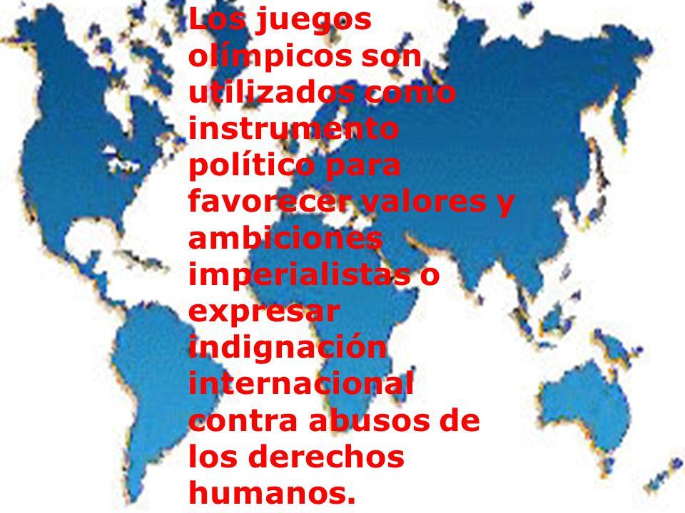 Los juegos olímpicos son utilizados como instrumento político para favorecer valores y ambiciones imperialistas o expresar indignación internacional contra abusos de los derechos humanos.