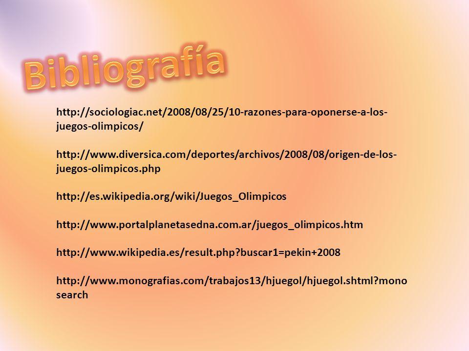 Bibliografía http://sociologiac.net/2008/08/25/10-razones-para-oponerse-a-los-juegos-olimpicos/