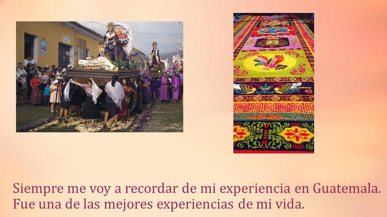 Siempre me voy a recordar de mi experiencia en Guatemala