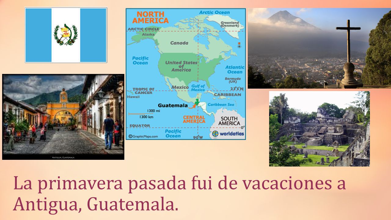 La primavera pasada fui de vacaciones a Antigua, Guatemala.