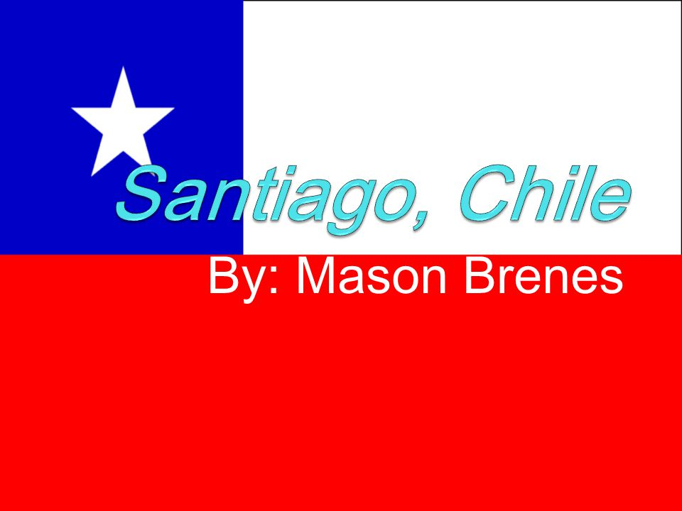 Santiago, Chile By: Mason Brenes