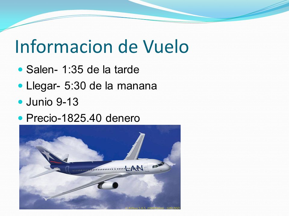 Informacion de Vuelo Salen- 1:35 de la tarde Llegar- 5:30 de la manana
