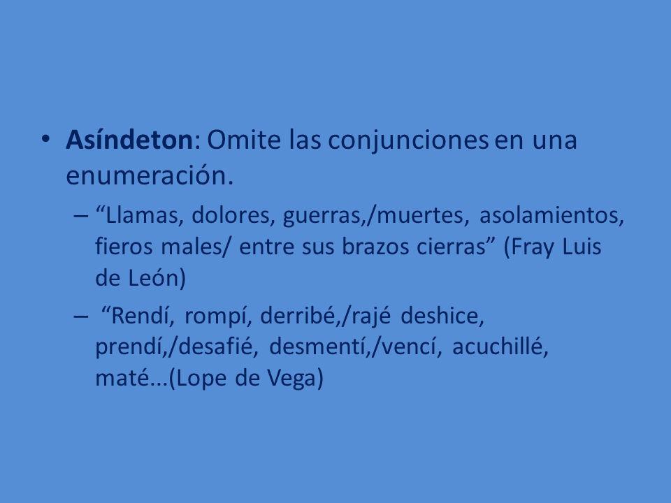 Asíndeton: Omite las conjunciones en una enumeración.