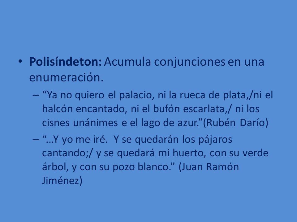 Polisíndeton: Acumula conjunciones en una enumeración.