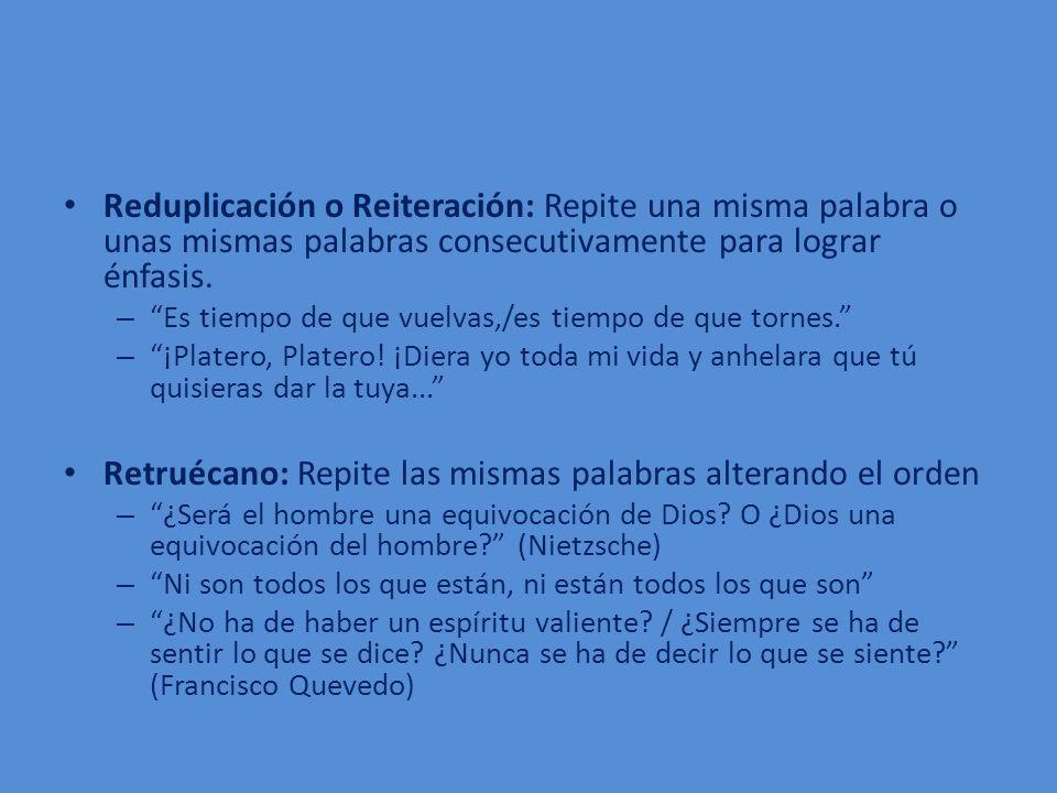 Retruécano: Repite las mismas palabras alterando el orden